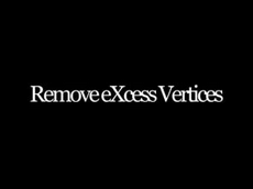Remove eXcess Vertices