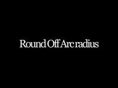 Round Off Arc radius