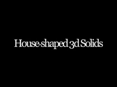 Houseshaped 3d Solids