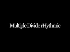 Multiple Divide Rhythmic